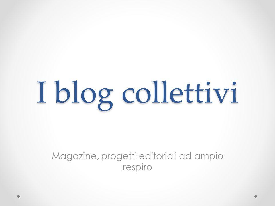 I blog collettivi Magazine, progetti editoriali ad ampio respiro
