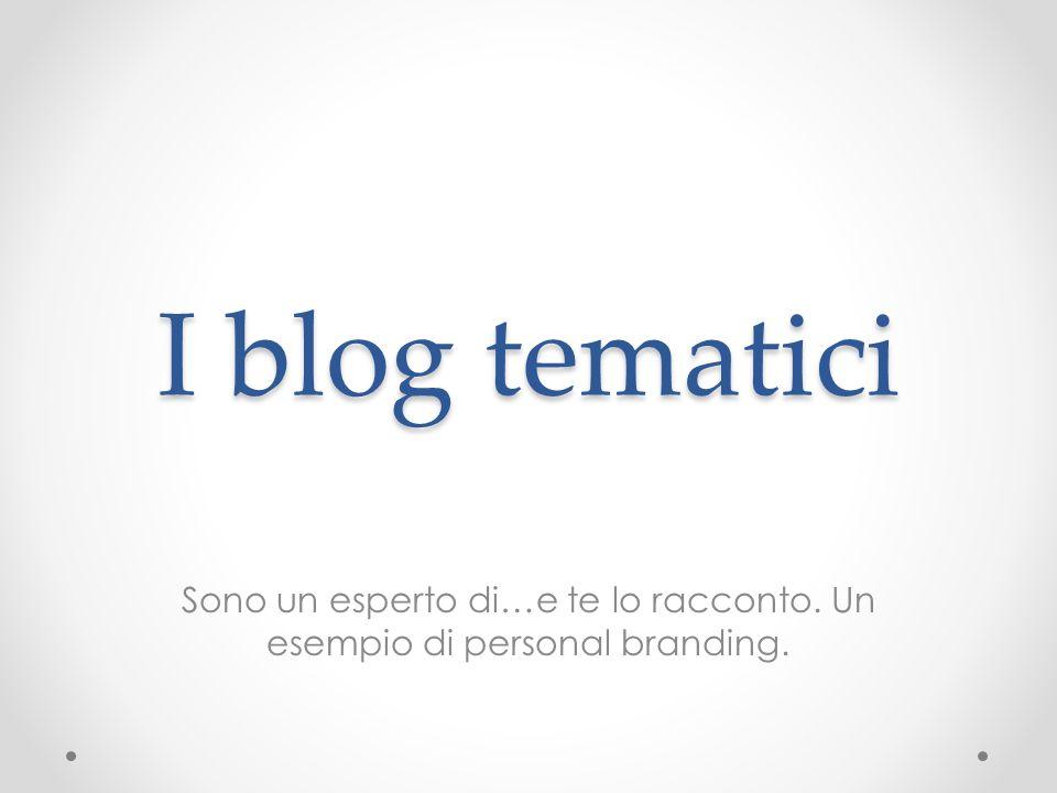 I blog tematici Sono un esperto di…e te lo racconto. Un esempio di personal branding.