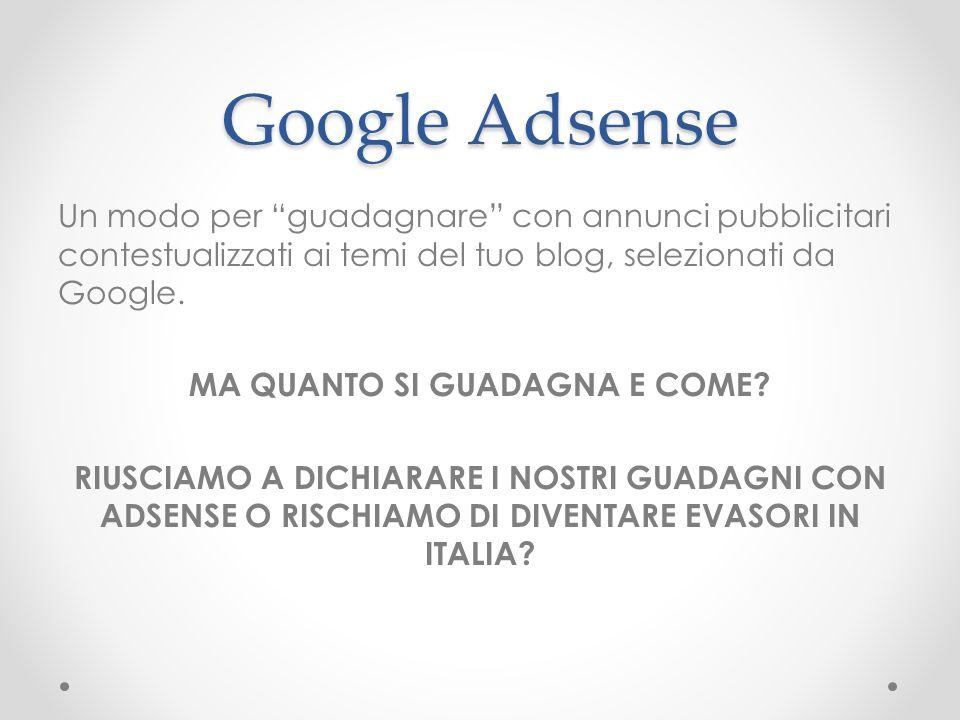 Google Adsense Un modo per guadagnare con annunci pubblicitari contestualizzati ai temi del tuo blog, selezionati da Google.