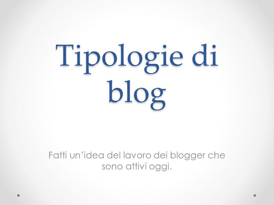 Tipologie di blog Fatti un'idea del lavoro dei blogger che sono attivi oggi.
