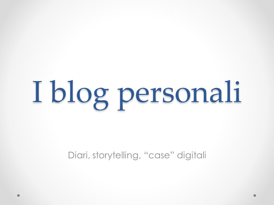 I blog personali Diari, storytelling, case digitali