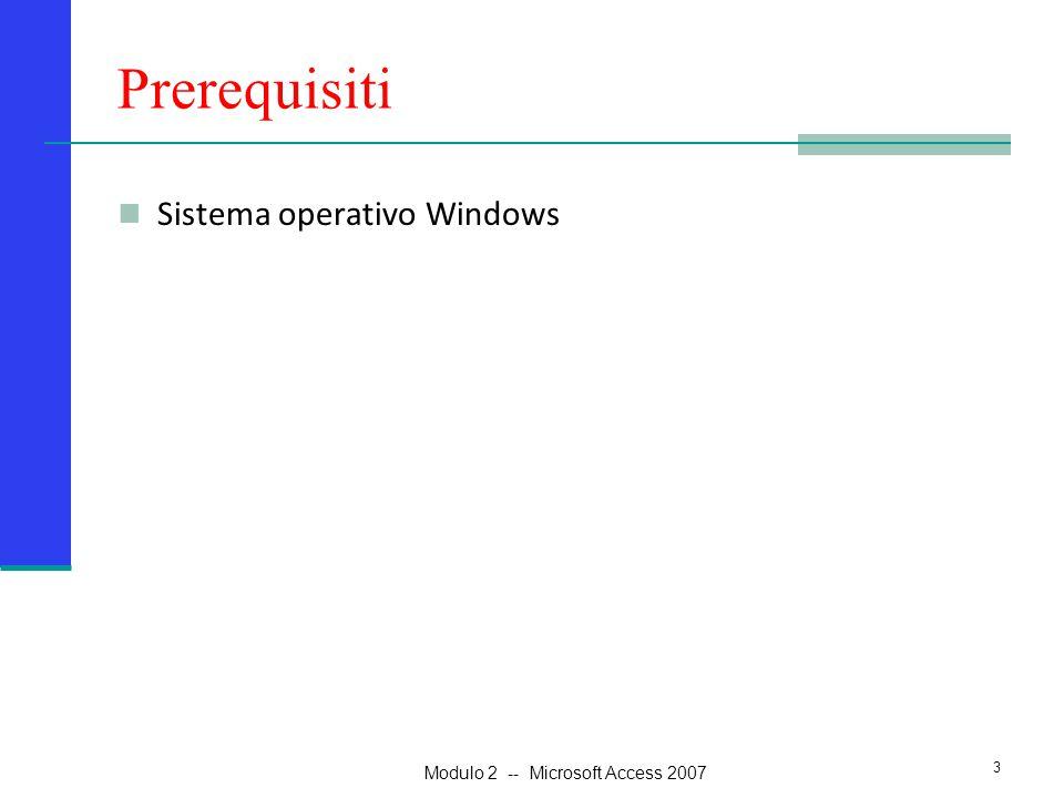 Conoscenze Conoscere la nuova interfaccia di Access 2007 Conoscere i principali oggetti di Access 2007 4 Modulo 2 -- Microsoft Access 2007