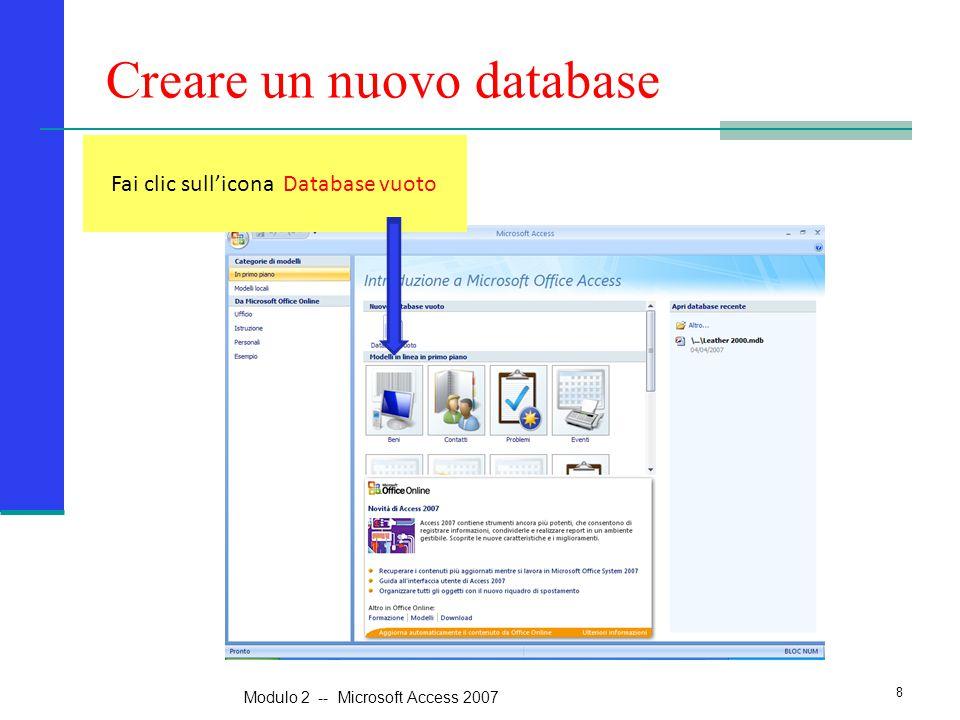 Creare un nuovo database Fai clic sull'icona Database vuoto 8 Modulo 2 -- Microsoft Access 2007