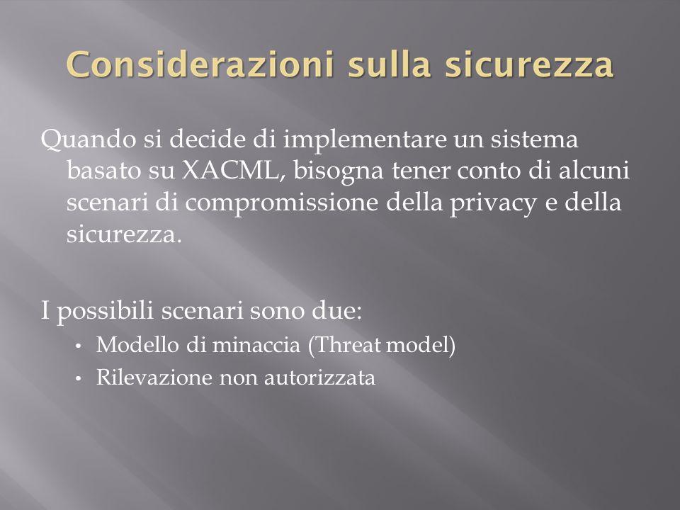Quando si decide di implementare un sistema basato su XACML, bisogna tener conto di alcuni scenari di compromissione della privacy e della sicurezza.