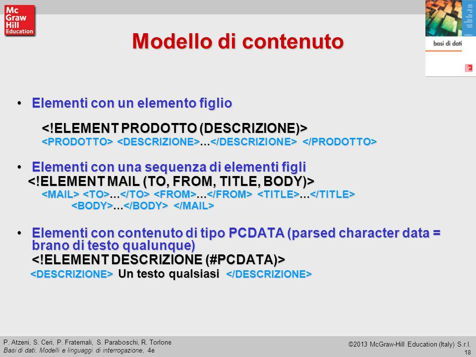 18 P. Atzeni, S. Ceri, P. Fraternali, S. Paraboschi, R. Torlone Basi di dati. Modelli e linguaggi di interrogazione, 4e ©2013 McGraw-Hill Education (I