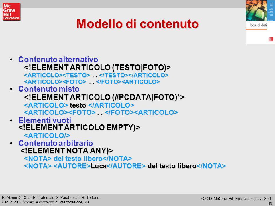 19 P. Atzeni, S. Ceri, P. Fraternali, S. Paraboschi, R. Torlone Basi di dati. Modelli e linguaggi di interrogazione, 4e ©2013 McGraw-Hill Education (I
