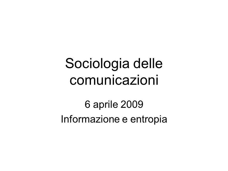 Sociologia delle comunicazioni 6 aprile 2009 Informazione e entropia