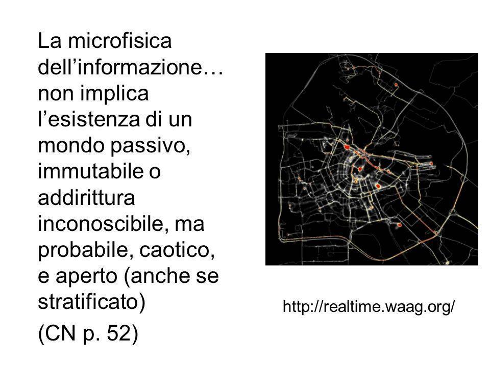 La microfisica dell'informazione… non implica l'esistenza di un mondo passivo, immutabile o addirittura inconoscibile, ma probabile, caotico, e aperto (anche se stratificato) (CN p.