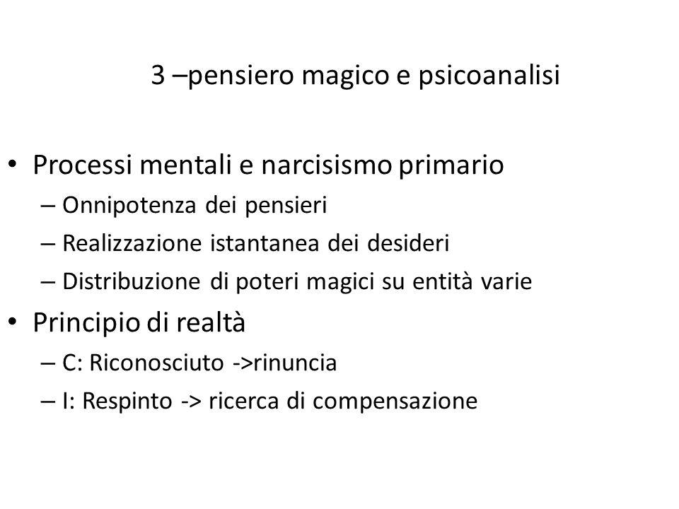 3 –pensiero magico e psicoanalisi Processi mentali e narcisismo primario – Onnipotenza dei pensieri – Realizzazione istantanea dei desideri – Distribu