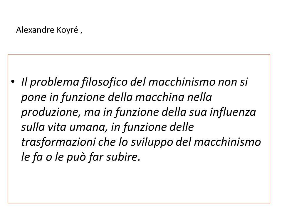 Alexandre Koyré, Il problema filosofico del macchinismo non si pone in funzione della macchina nella produzione, ma in funzione della sua influenza su