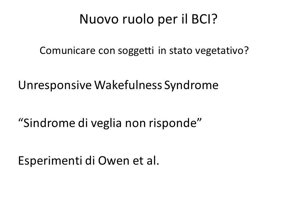 """Nuovo ruolo per il BCI? Comunicare con soggetti in stato vegetativo? Unresponsive Wakefulness Syndrome """"Sindrome di veglia non risponde"""" Esperimenti d"""