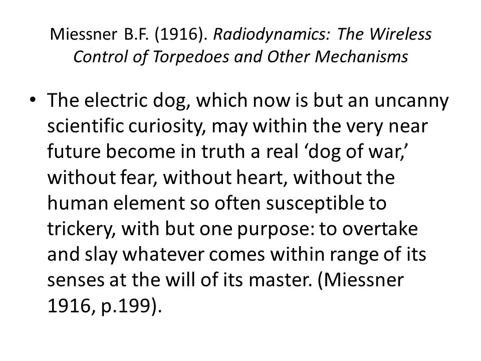 Miessner B.F. (1916). Radiodynamics: The Wireless Control of Torpedoes and Other Mechanisms The electric dog, which now is but an uncanny scientific c