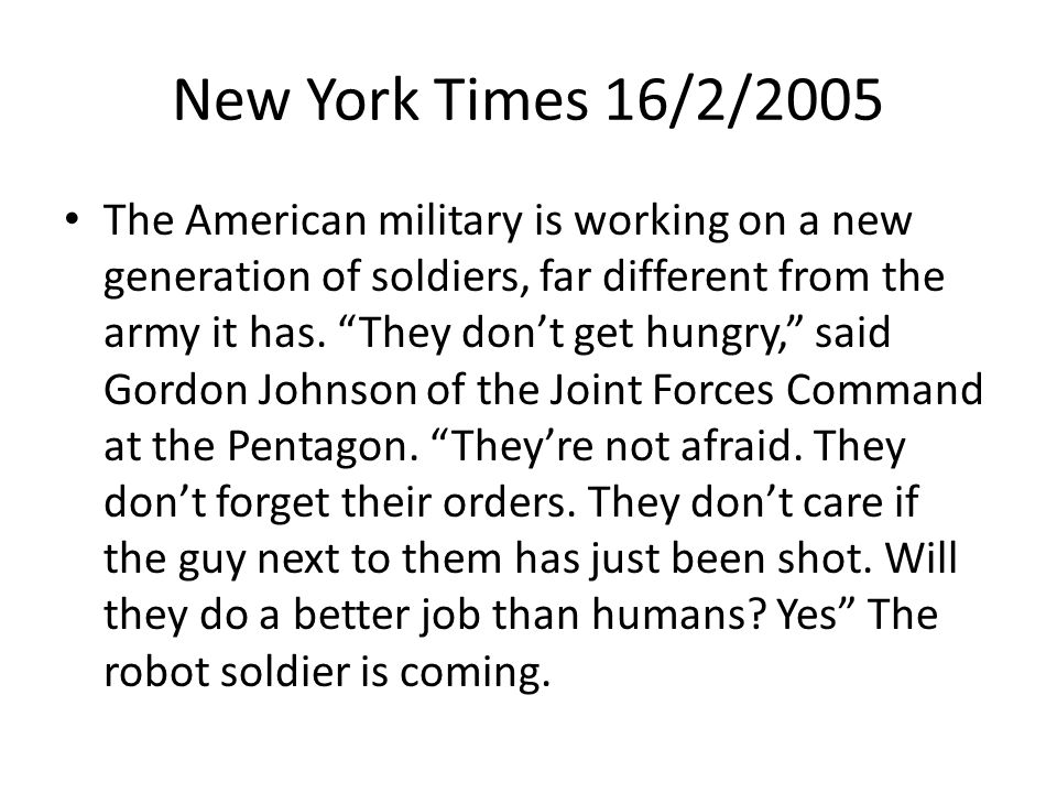 New York Times 16/2/2005 The American military is working on a new generation of soldiers, far different from the army it has.