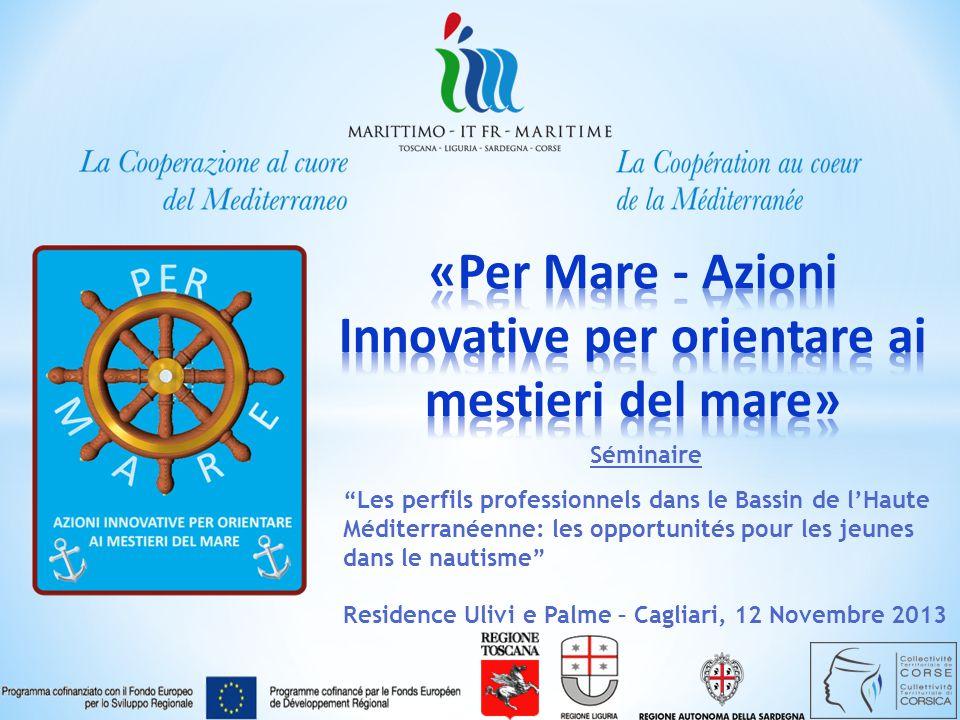 2 Séminaire Les perfils professionnels dans le Bassin de l'Haute Méditerranéenne: les opportunités pour les jeunes dans le nautisme Residence Ulivi e Palme – Cagliari, 12 Novembre 2013