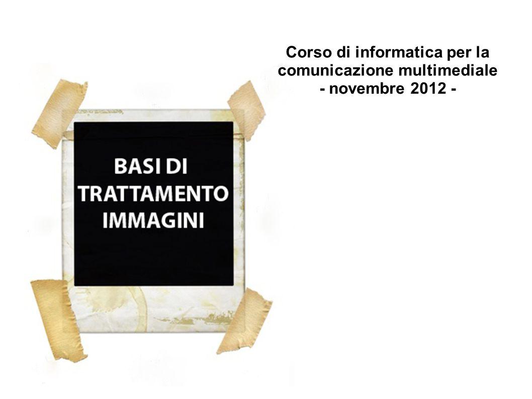 Corso di informatica per la comunicazione multimediale - novembre 2012 -