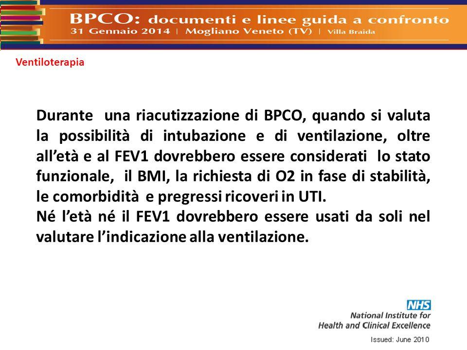 Ventiloterapia Durante una riacutizzazione di BPCO, quando si valuta la possibilità di intubazione e di ventilazione, oltre all'età e al FEV1 dovrebbe