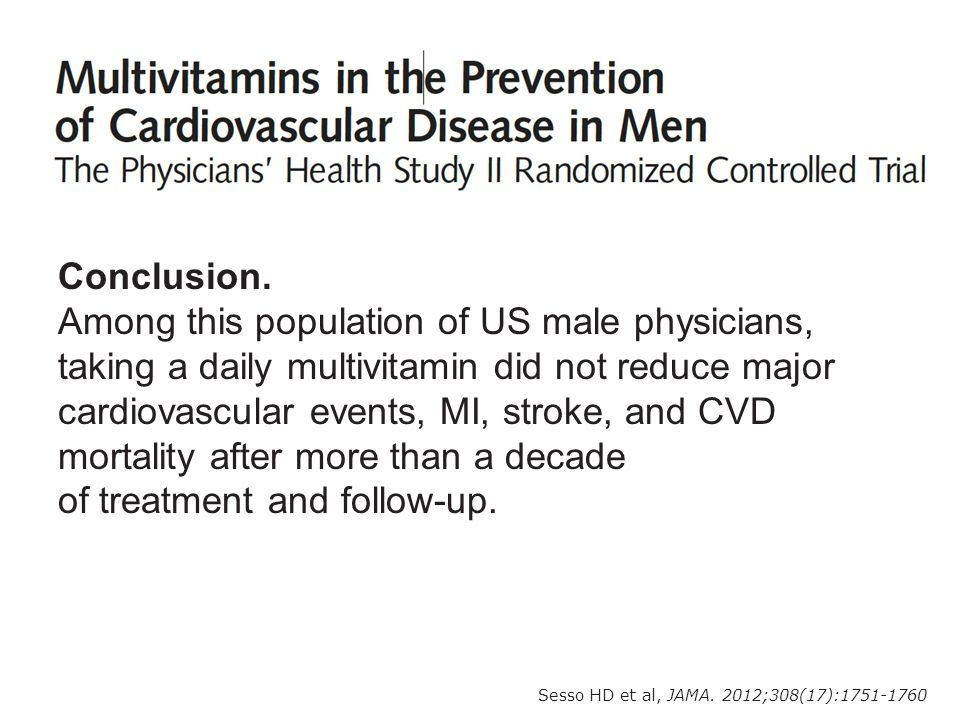 Conclusion. Among this population of US male physicians, taking a daily multivitamin did not reduce major cardiovascular events, MI, stroke, and CVD m
