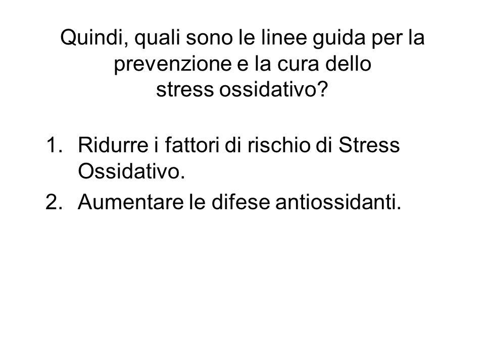 Quindi, quali sono le linee guida per la prevenzione e la cura dello stress ossidativo.