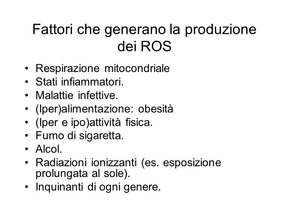 Fattori che generano la produzione dei ROS Respirazione mitocondriale Stati infiammatori.