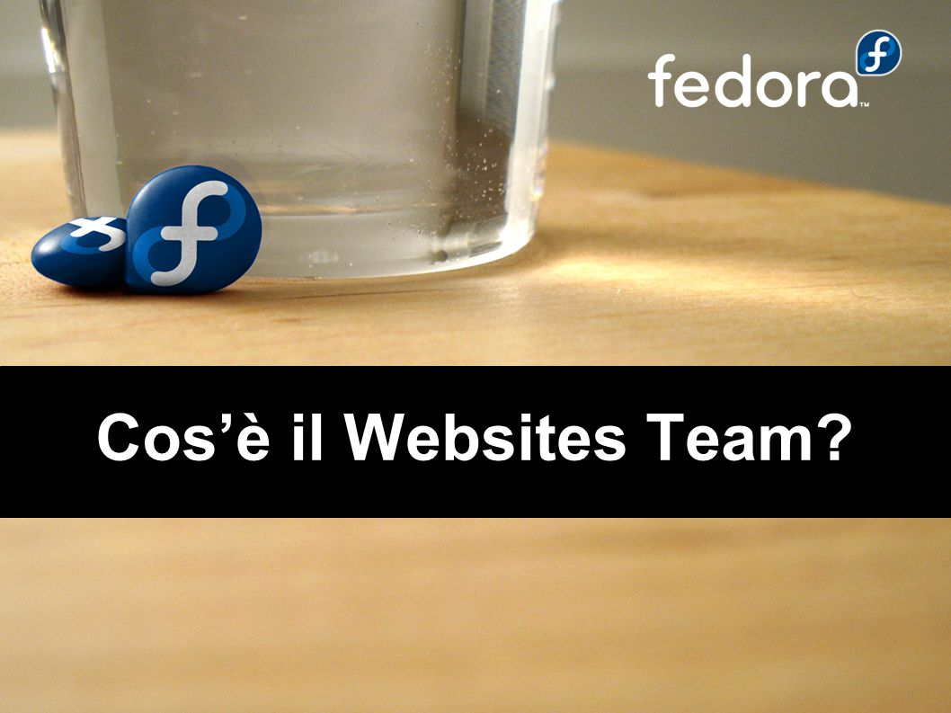 chitlesh@fedoraproject.orgchitlesh@fedoraproject.org - 12 August 2006 Cos'è il Websites Team?