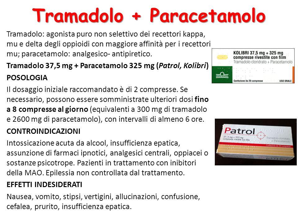 Tramadolo + Paracetamolo Tramadolo: agonista puro non selettivo dei recettori kappa, mu e delta degli oppioidi con maggiore affinità per i recettori mu; paracetamolo: analgesico- antipiretico.