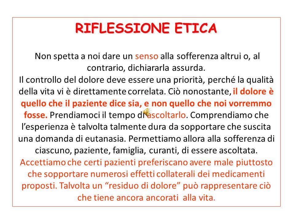 RIFLESSIONE ETICA RIFLESSIONE ETICA Non spetta a noi dare un senso alla sofferenza altrui o, al contrario, dichiararla assurda.