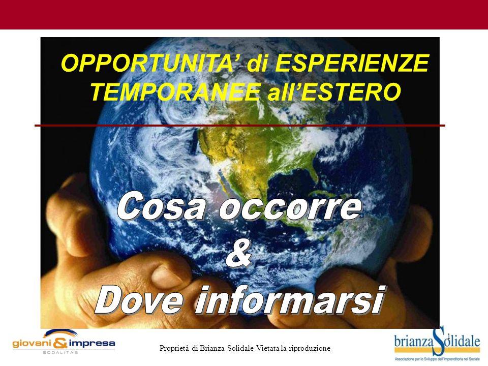 1 Proprietà di Brianza Solidale Vietata la riproduzione OPPORTUNITA' di ESPERIENZE TEMPORANEE all'ESTERO