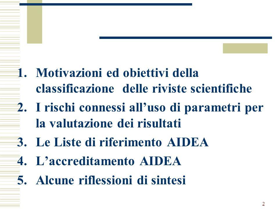 2 1.Motivazioni ed obiettivi della classificazione delle riviste scientifiche 2.I rischi connessi all'uso di parametri per la valutazione dei risultati 3.Le Liste di riferimento AIDEA 4.L'accreditamento AIDEA 5.Alcune riflessioni di sintesi