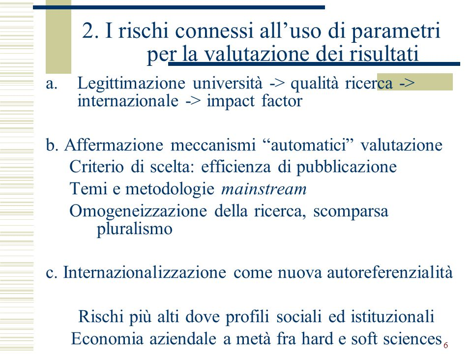 6 a.Legittimazione università -> qualità ricerca -> internazionale -> impact factor b.