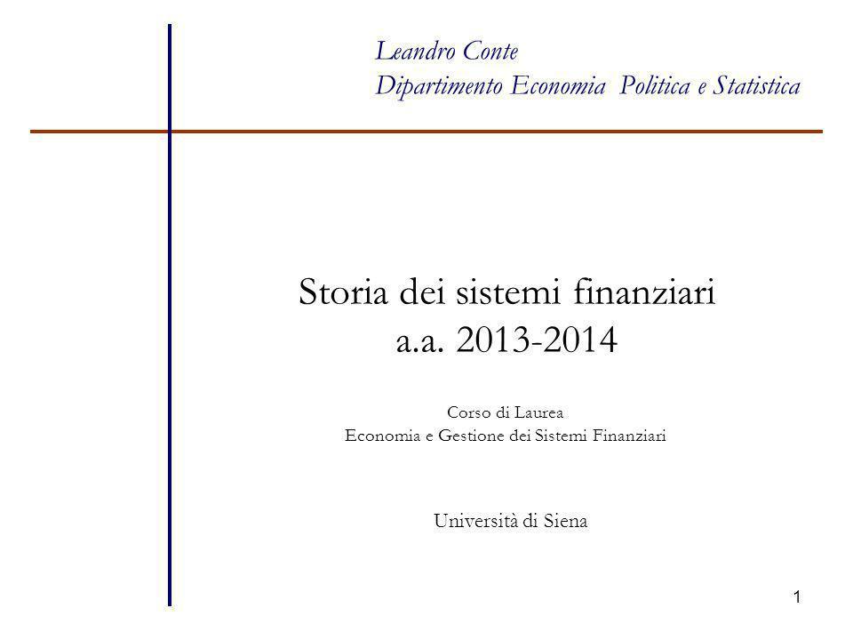 1 Leandro Conte Dipartimento Economia Politica e Statistica Storia dei sistemi finanziari a.a. 2013-2014 Università di Siena Corso di Laurea Economia