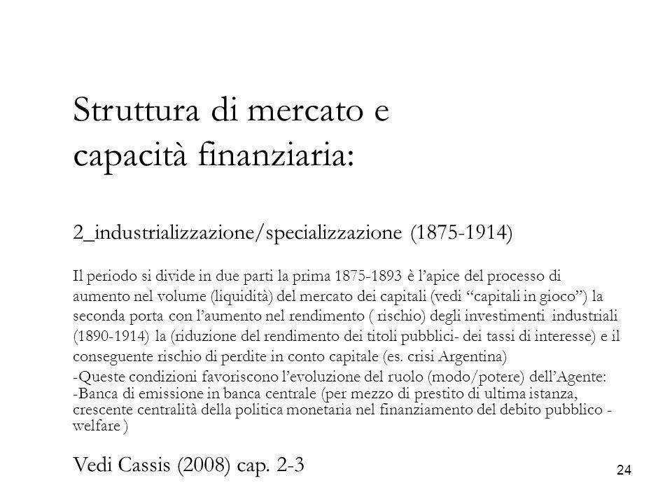 24 Struttura di mercato e capacità finanziaria: 2_industrializzazione/specializzazione (1875-1914) Il periodo si divide in due parti la prima 1875-189