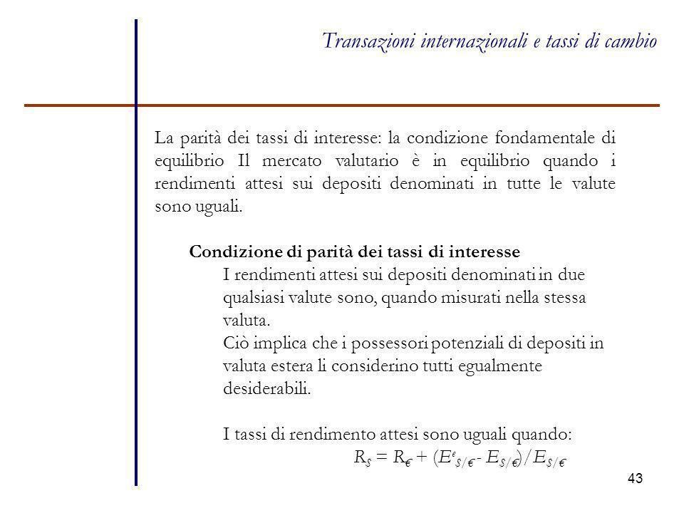 43 Transazioni internazionali e tassi di cambio La parità dei tassi di interesse: la condizione fondamentale di equilibrio Il mercato valutario è in e