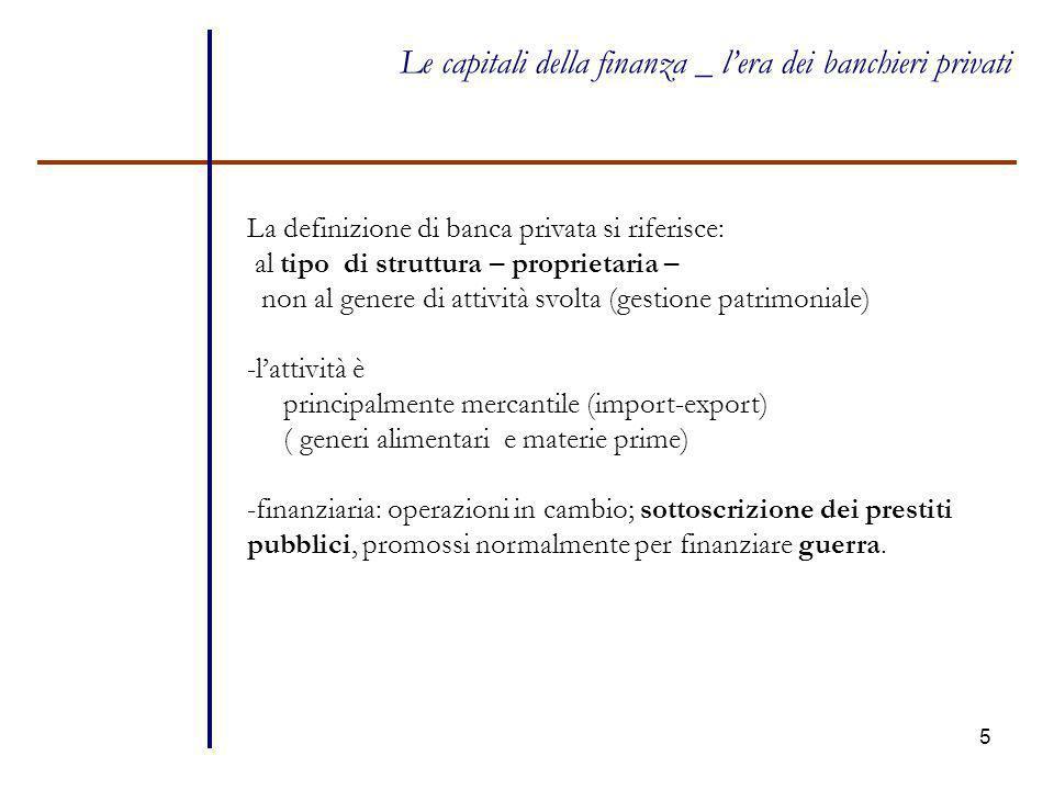 5 Le capitali della finanza _ l'era dei banchieri privati La definizione di banca privata si riferisce: al tipo di struttura – proprietaria – non al g