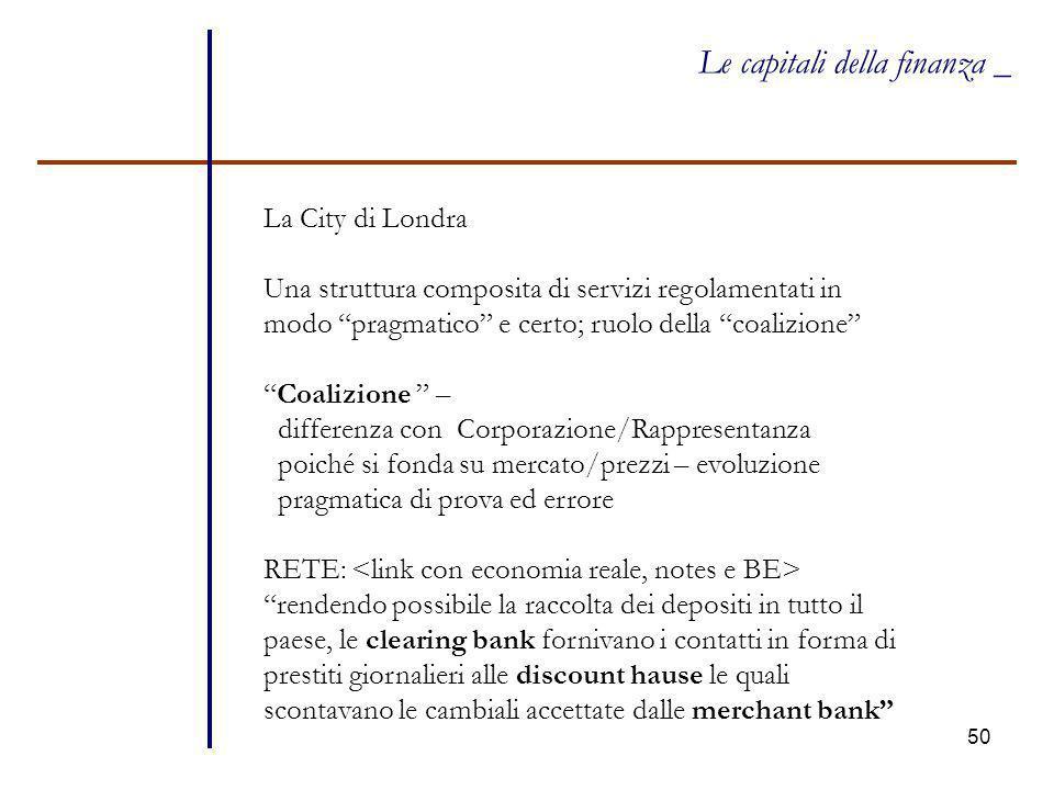 """50 Le capitali della finanza _ La City di Londra Una struttura composita di servizi regolamentati in modo """"pragmatico"""" e certo; ruolo della """"coalizion"""