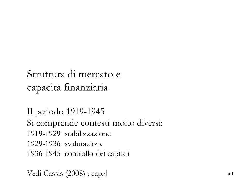 66 Struttura di mercato e capacità finanziaria Il periodo 1919-1945 Si comprende contesti molto diversi: 1919-1929 stabilizzazione 1929-1936 svalutazi