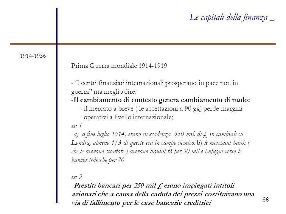 """68 1914-1936 Le capitali della finanza _ Prima Guerra mondiale 1914-1919 -""""I centri finanziari internazionali prosperano in pace non in guerra"""" ma meg"""