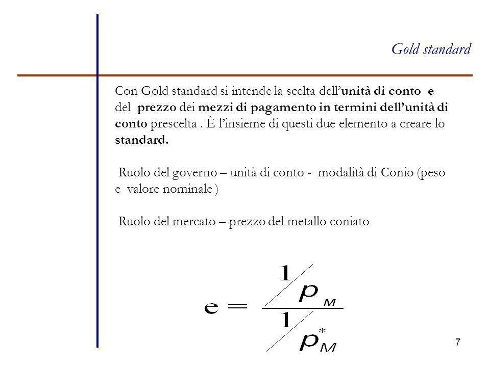 8 Gold standard Nel periodo 1780-1875 si ebbero tre diversi standard : - Oro_ UK, colonie e protettorati inglesi, Portogallo -Argento_ Austria, stati tedeschi, P.