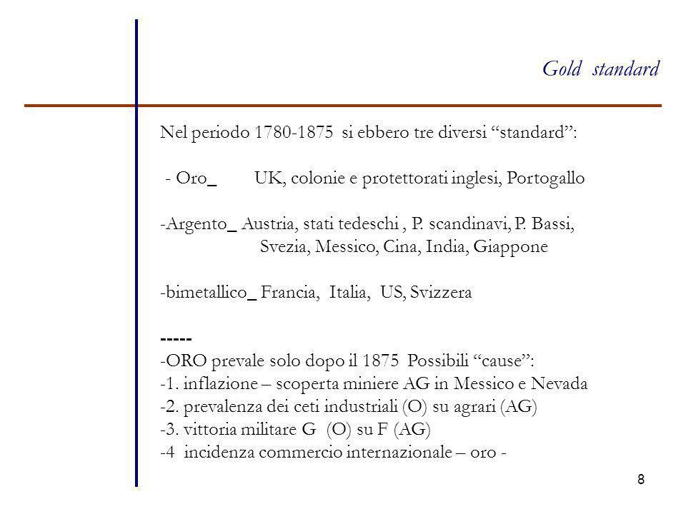 """8 Gold standard Nel periodo 1780-1875 si ebbero tre diversi """"standard"""": - Oro_ UK, colonie e protettorati inglesi, Portogallo -Argento_ Austria, stati"""