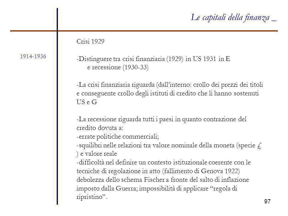 97 1914-1936 Le capitali della finanza _ Crisi 1929 -Distinguere tra crisi finanziaria (1929) in US 1931 in E e recessione (1930-33) -La crisi finanzi