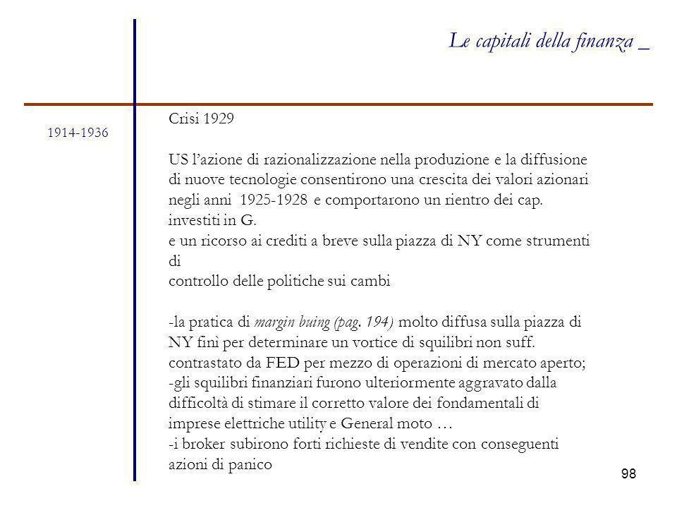 98 1914-1936 Le capitali della finanza _ Crisi 1929 US l'azione di razionalizzazione nella produzione e la diffusione di nuove tecnologie consentirono