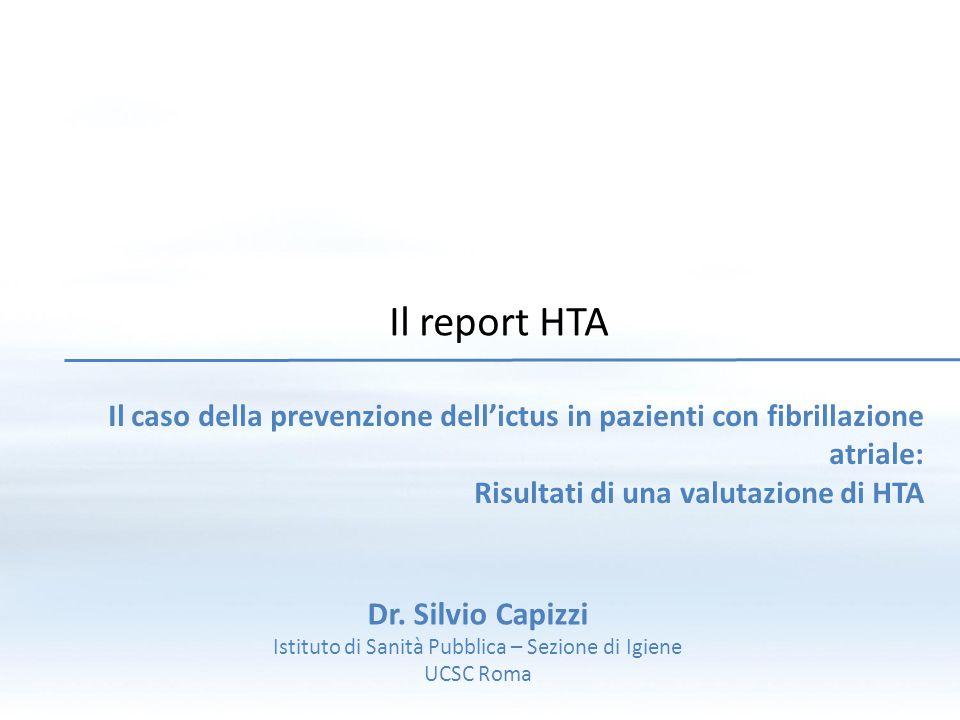 Il report HTA Il caso della prevenzione dell'ictus in pazienti con fibrillazione atriale: Risultati di una valutazione di HTA Dr. Silvio Capizzi Istit