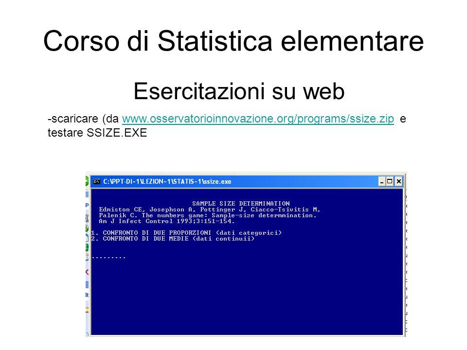 Corso di Statistica elementare Esercitazioni su web -scaricare (da www.osservatorioinnovazione.org/programs/ssize.zip e testare SSIZE.EXE