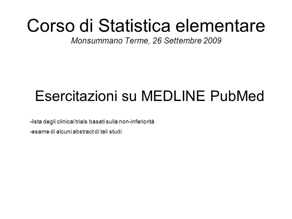Corso di Statistica elementare Monsummano Terme, 26 Settembre 2009 Esercitazioni su MEDLINE PubMed -lista degli clinical trials basati sulla non-infer
