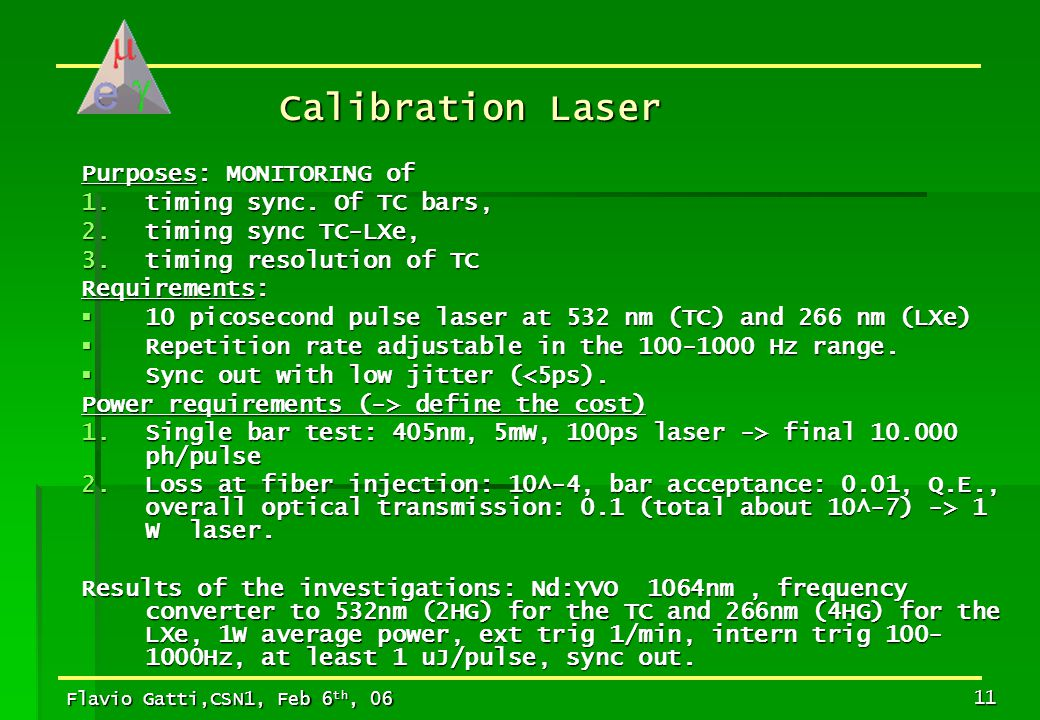 Flavio Gatti,CSN1, Feb 6 th, 06 11 Calibration Laser Purposes: MONITORING of 1.timing sync. Of TC bars, 2.timing sync TC-LXe, 3.timing resolution of T