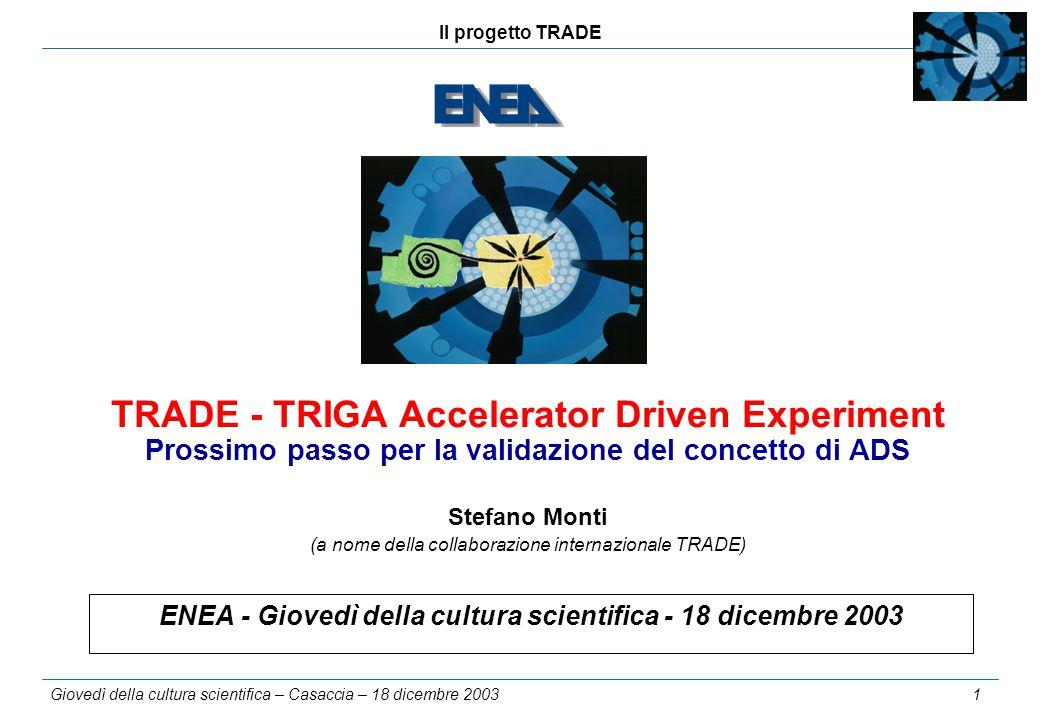 Il progetto TRADE Giovedì della cultura scientifica – Casaccia – 18 dicembre 2003 1 ENEA - Giovedì della cultura scientifica - 18 dicembre 2003 TRADE