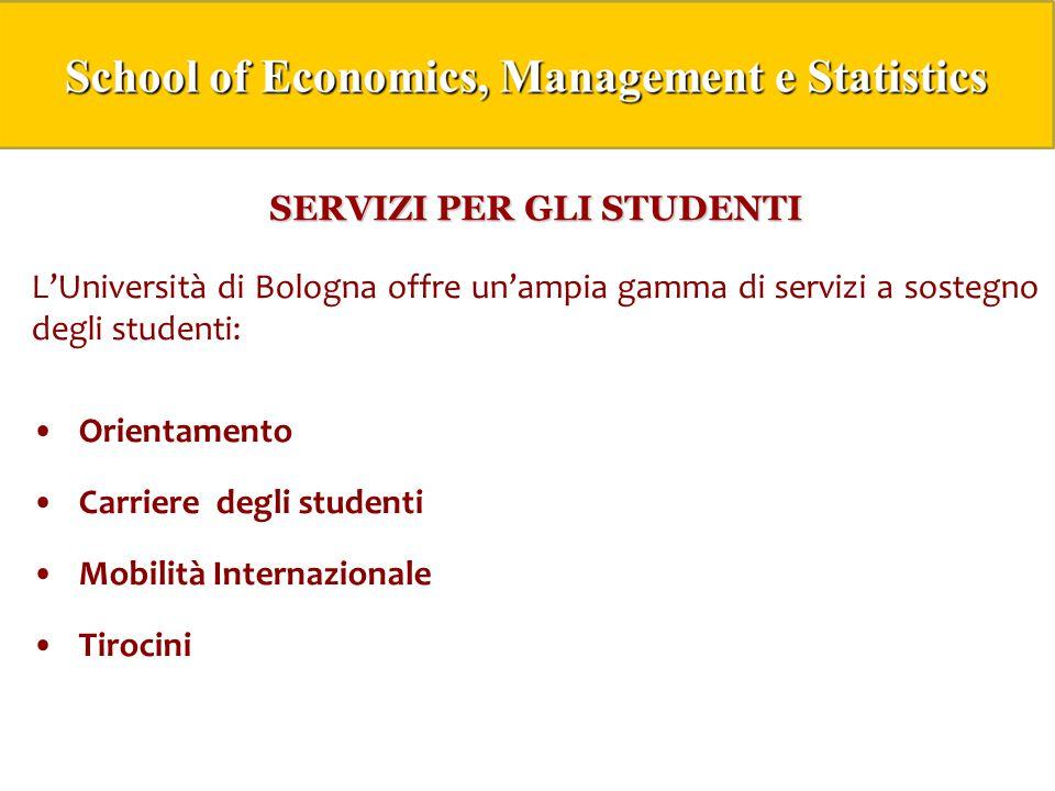 SERVIZI PER GLI STUDENTI L'Università di Bologna offre un'ampia gamma di servizi a sostegno degli studenti: Orientamento Carriere degli studenti Mobilità Internazionale Tirocini