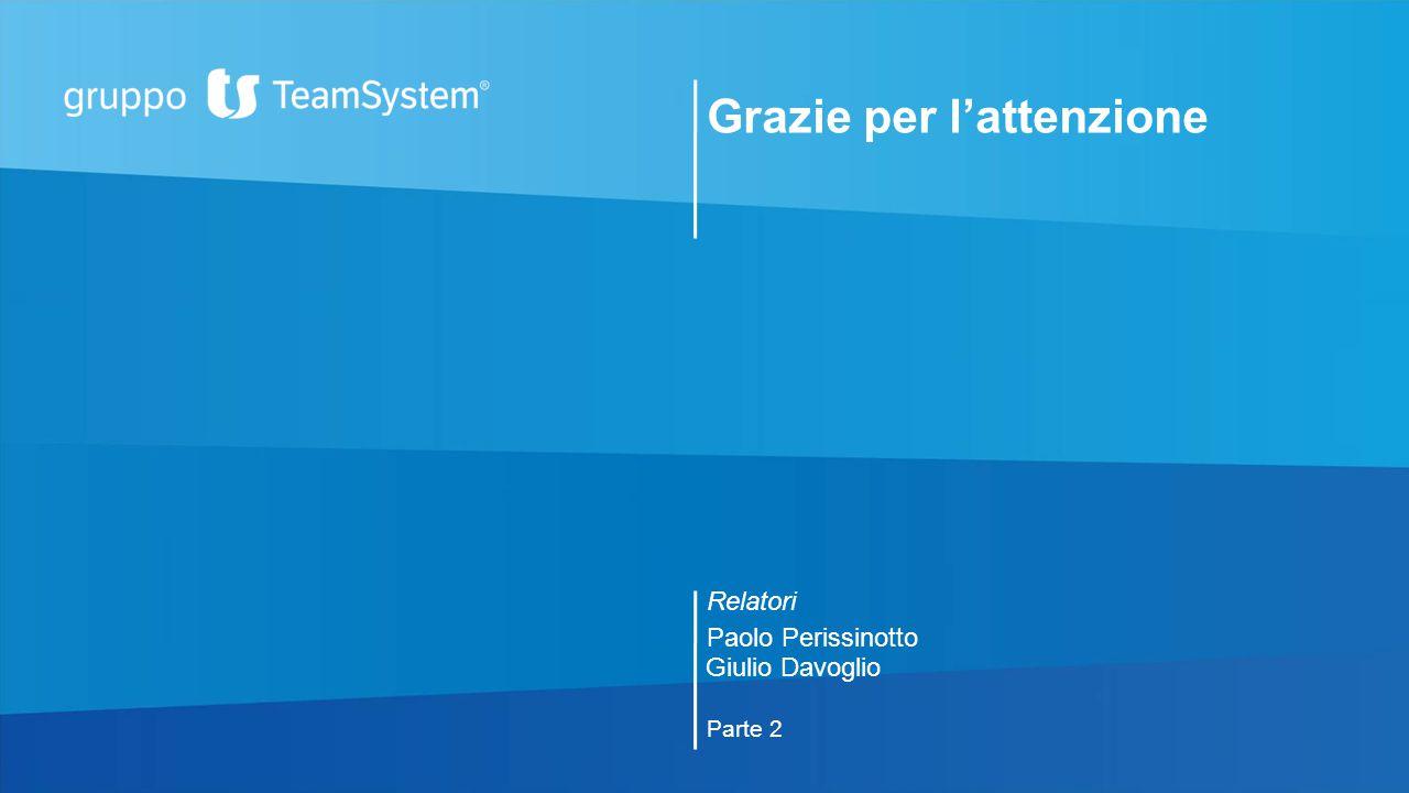 Grazie per l'attenzione Relatori Paolo Perissinotto Parte 2 Giulio Davoglio