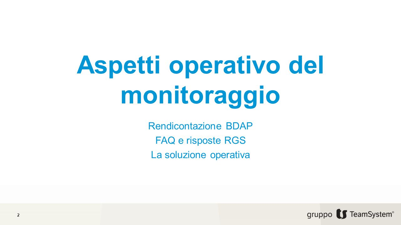 Aspetti operativo del monitoraggio Rendicontazione BDAP FAQ e risposte RGS La soluzione operativa 2