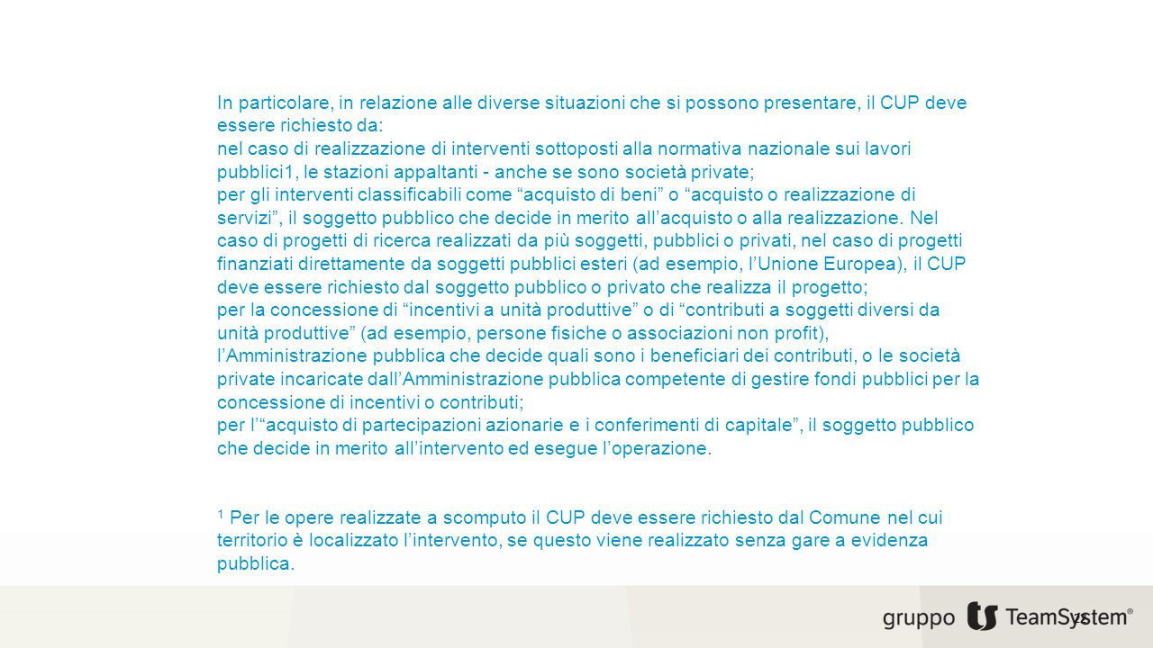 22 In particolare, in relazione alle diverse situazioni che si possono presentare, il CUP deve essere richiesto da: nel caso di realizzazione di inter