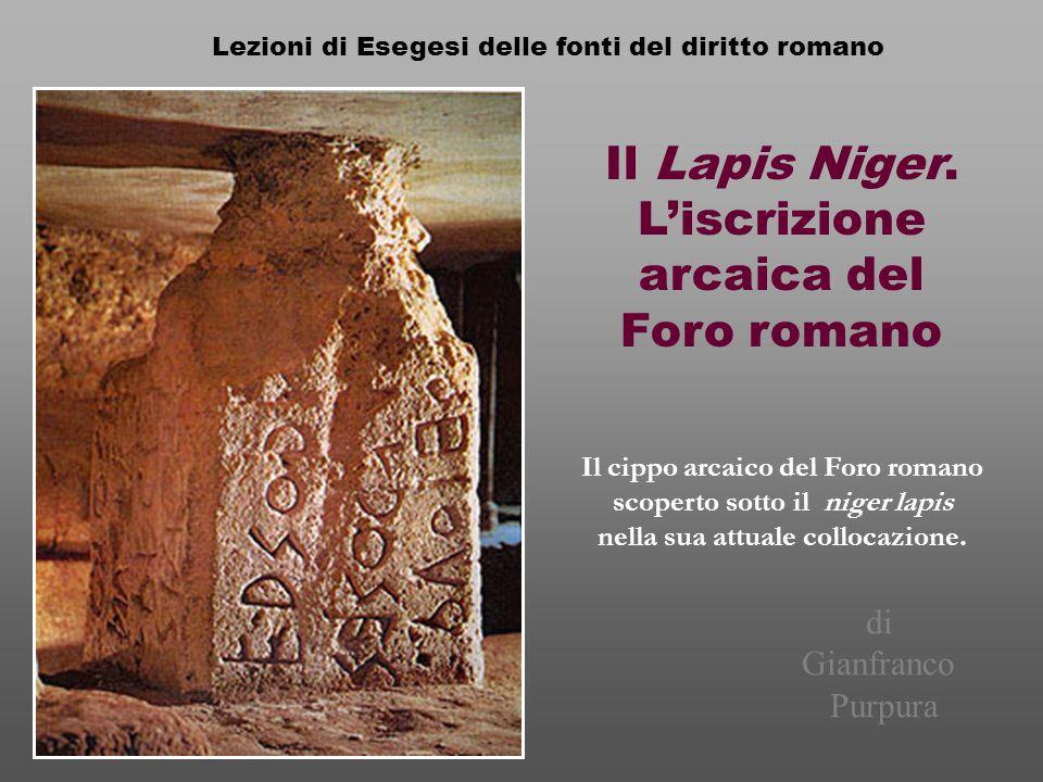 Il Lapis Niger. L'iscrizione arcaica del Foro romano Lezioni di Esegesi delle fonti del diritto romano di Gianfranco Purpura Il cippo arcaico del Foro